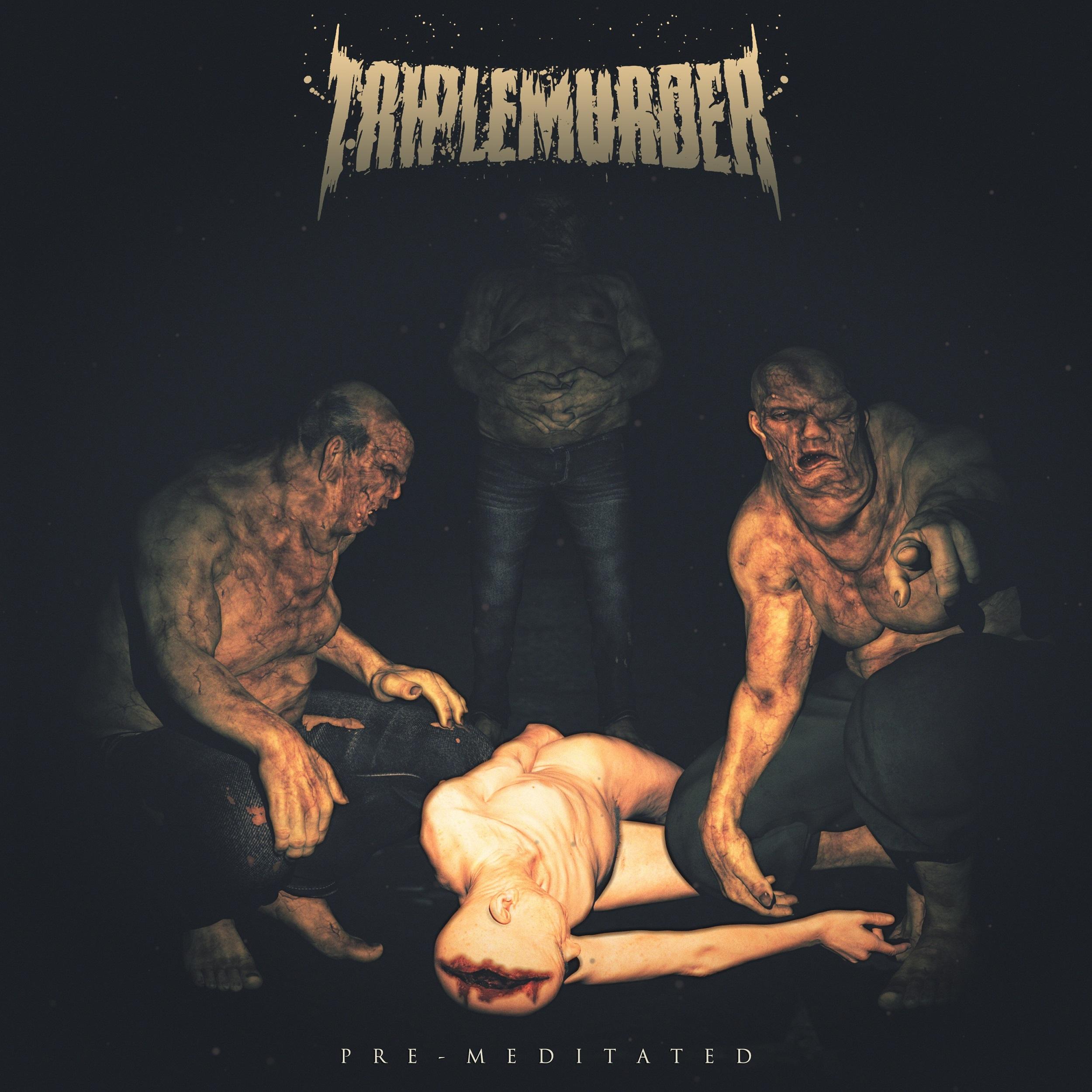TRIPLE MURDER- pre-meditated
